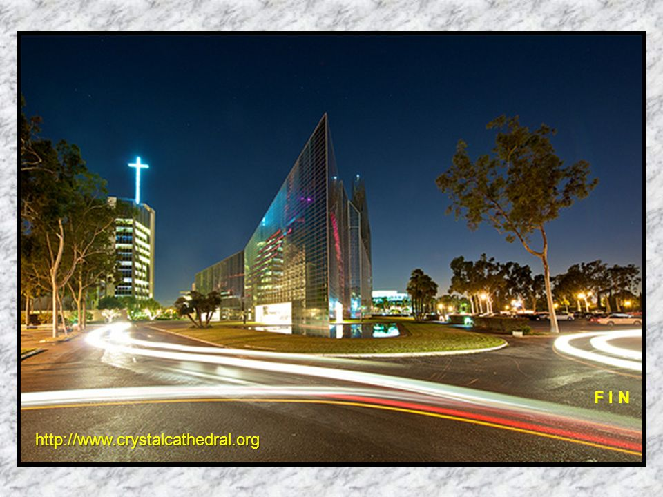 F I N http://www.crystalcathedral.org