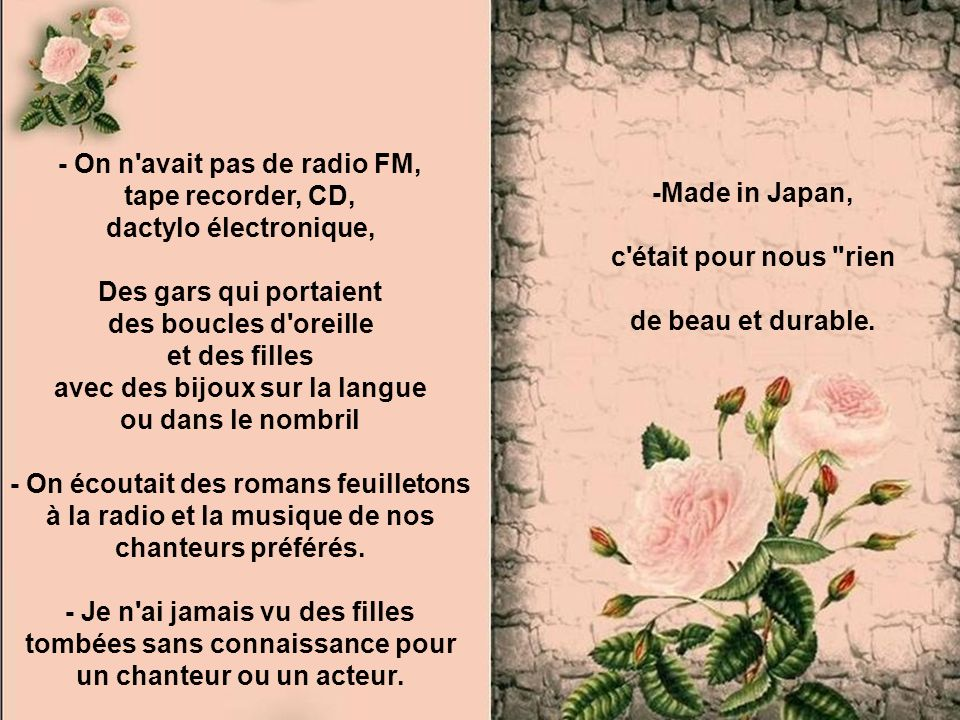- On n avait pas de radio FM, tape recorder, CD, dactylo électronique,