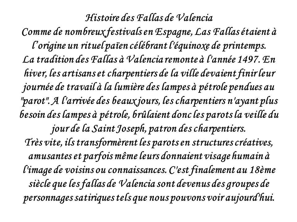 Histoire des Fallas de Valencia Comme de nombreux festivals en Espagne, Las Fallas étaient à l'origine un rituel païen célébrant l équinoxe de printemps.