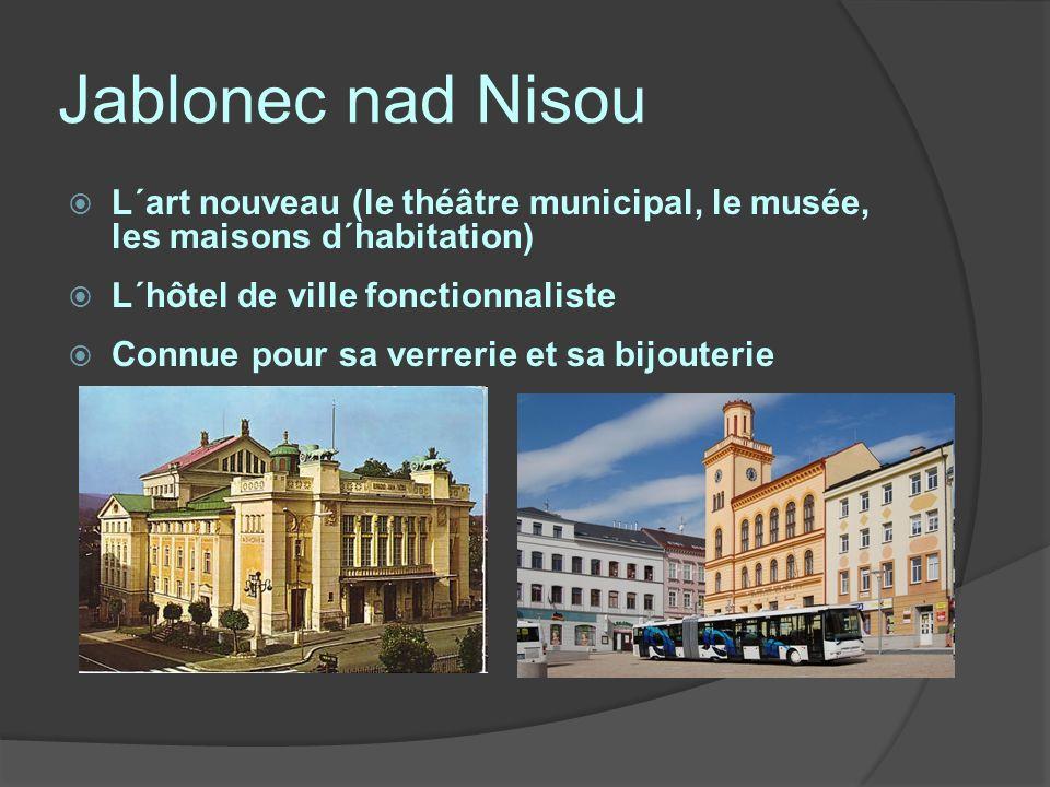 Jablonec nad Nisou L´art nouveau (le théâtre municipal, le musée, les maisons d´habitation) L´hôtel de ville fonctionnaliste.