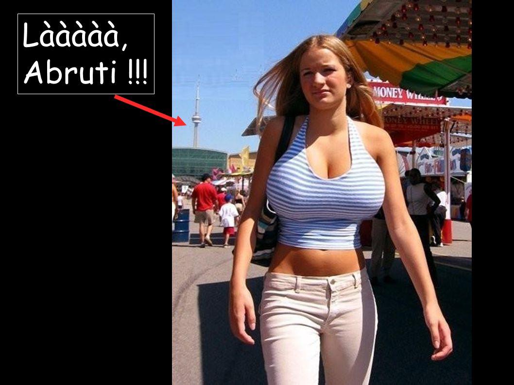 Lààààà, Abruti !!!