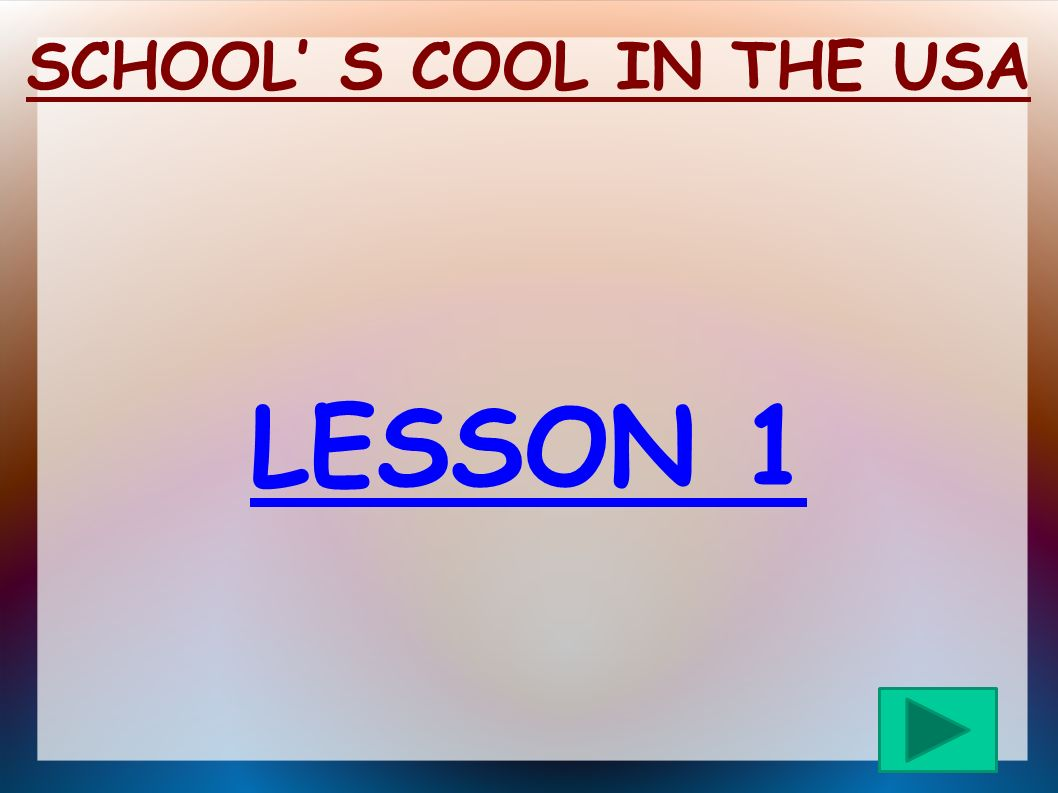 SCHOOL' S COOL IN THE USA