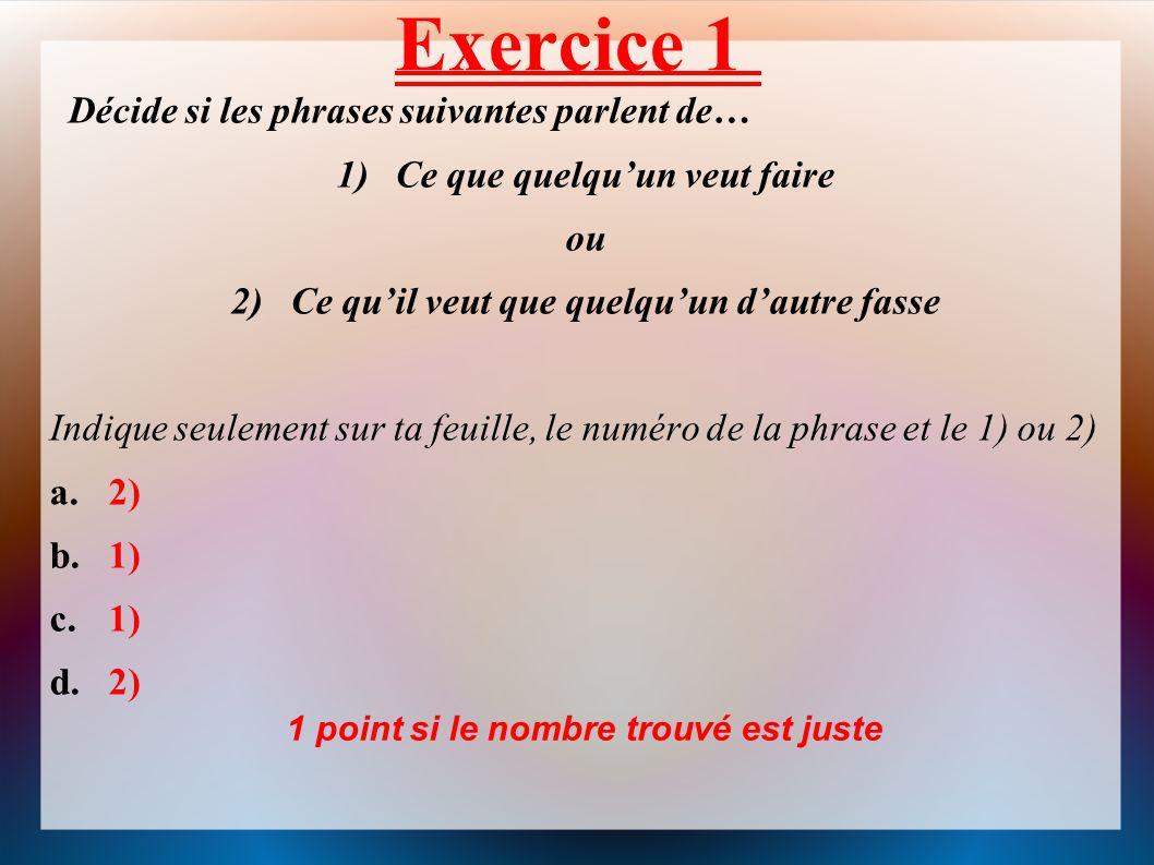 Exercice 1 Décide si les phrases suivantes parlent de…