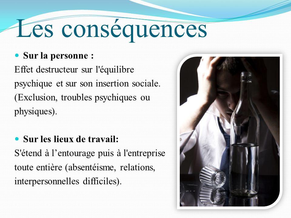 Les conséquences Sur la personne : Effet destructeur sur l équilibre