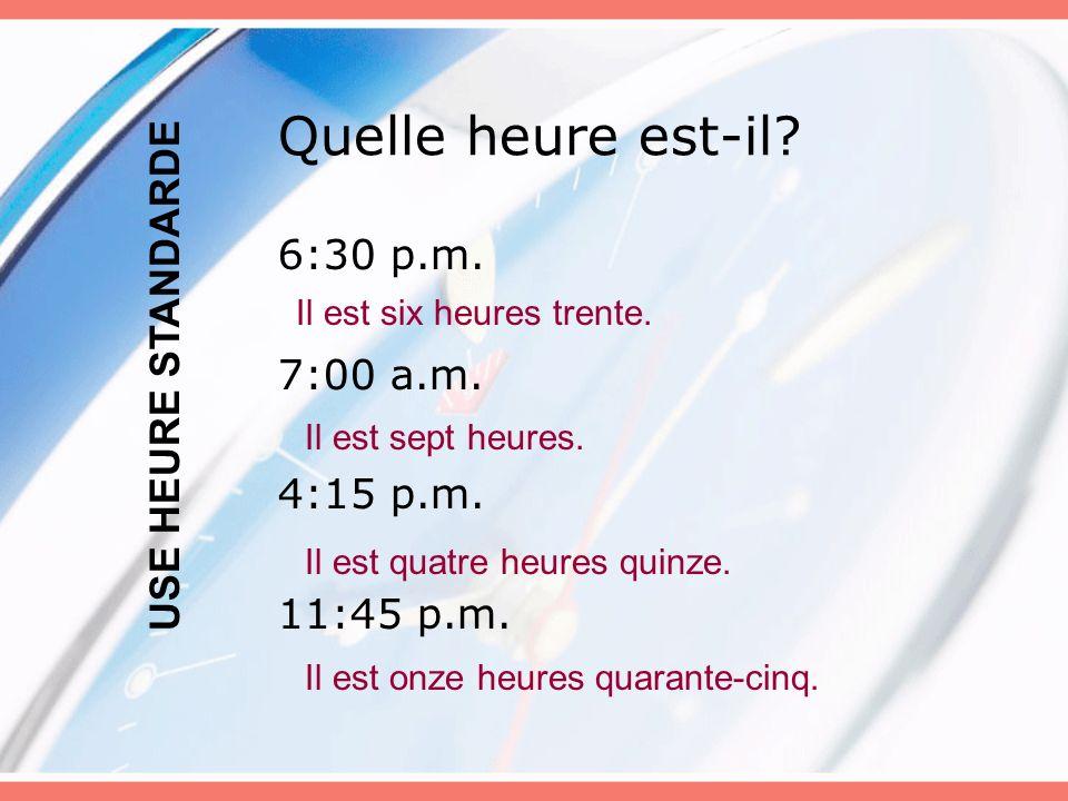 Quelle heure est-il 6:30 p.m. USE HEURE STANDARDE 7:00 a.m. 4:15 p.m.