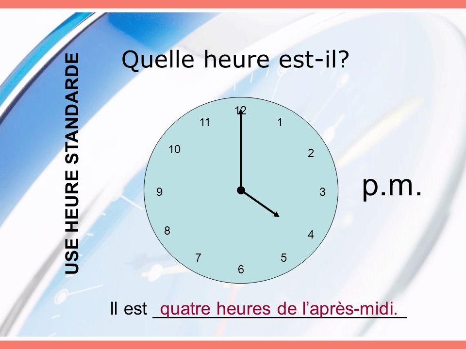p.m. Quelle heure est-il USE HEURE STANDARDE