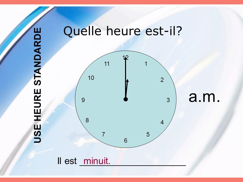 a.m. Quelle heure est-il USE HEURE STANDARDE