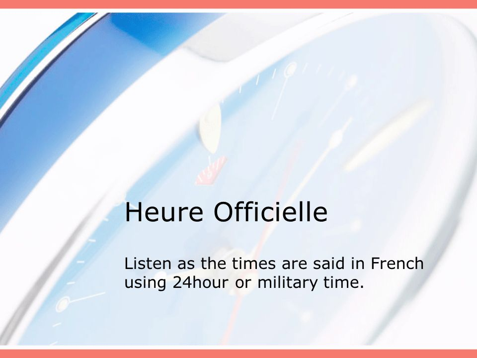 Listen as the times are said in French using 24hour or military time.