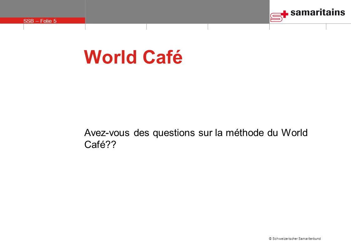 World Café Avez-vous des questions sur la méthode du World Café