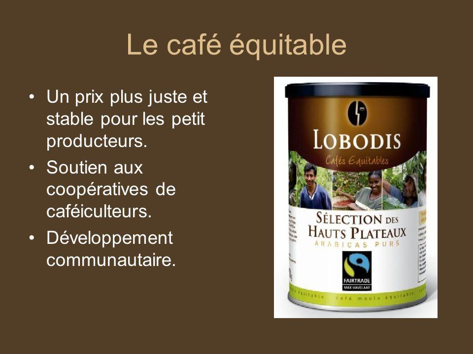 Le café équitable Un prix plus juste et stable pour les petit producteurs. Soutien aux coopératives de caféiculteurs.