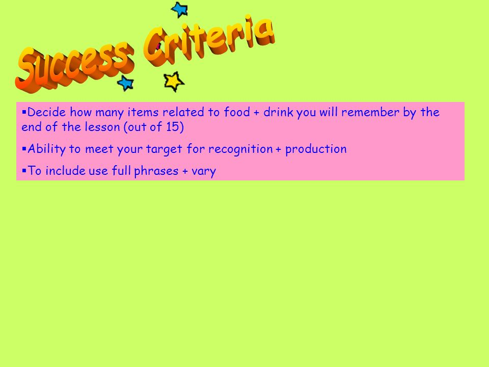Success CriteriaDecide how many items related to food + drink you will remember by the end of the lesson (out of 15)