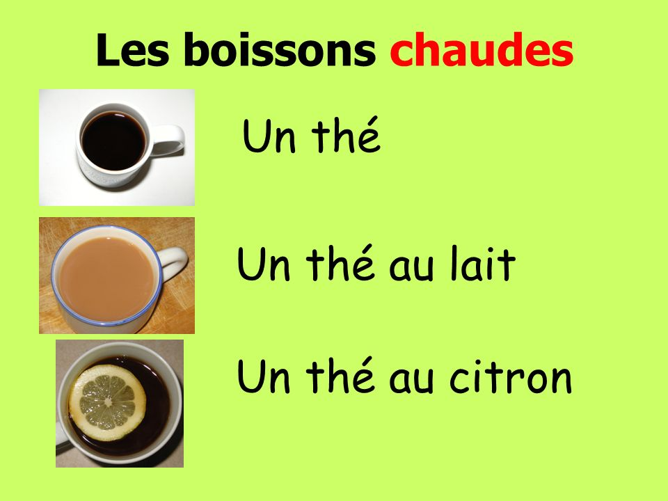 Les boissons chaudes Un thé Un thé au lait Un thé au citron