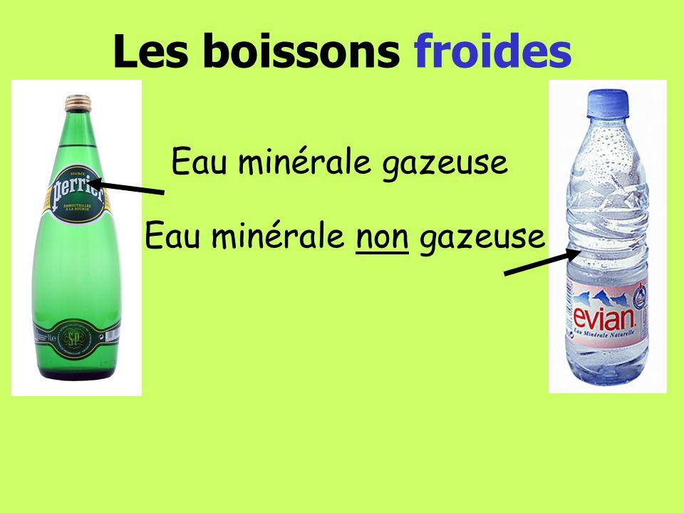 Les boissons froides Eau minérale gazeuse Eau minérale non gazeuse