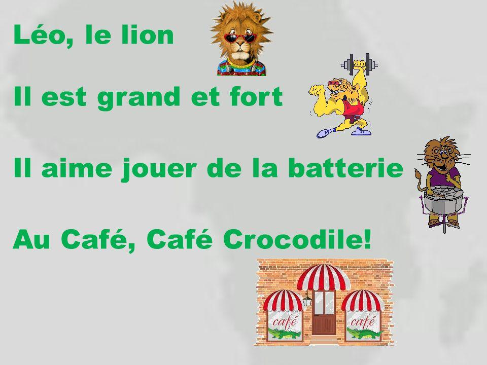 Léo, le lion Il est grand et fort Il aime jouer de la batterie Au Café, Café Crocodile!