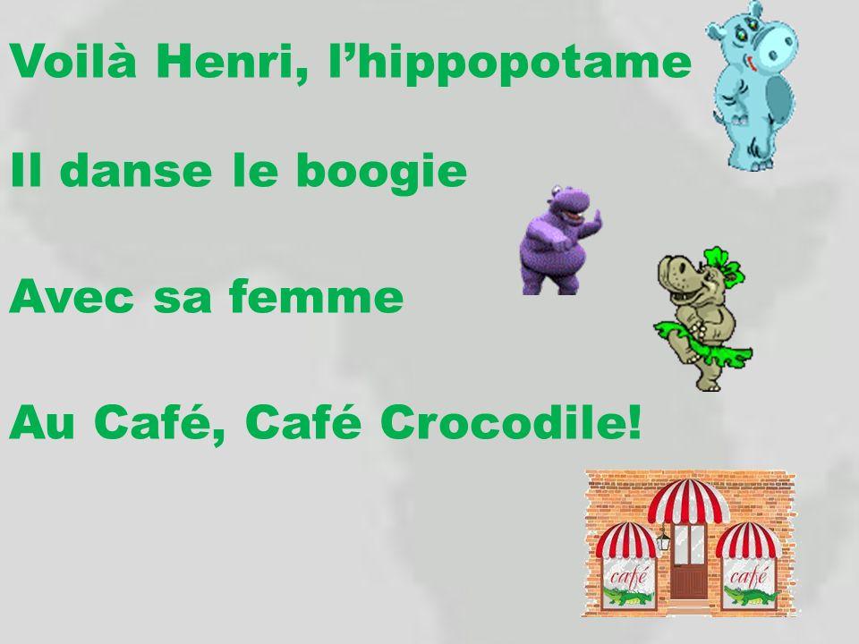 Voilà Henri, l'hippopotame Il danse le boogie Avec sa femme Au Café, Café Crocodile!