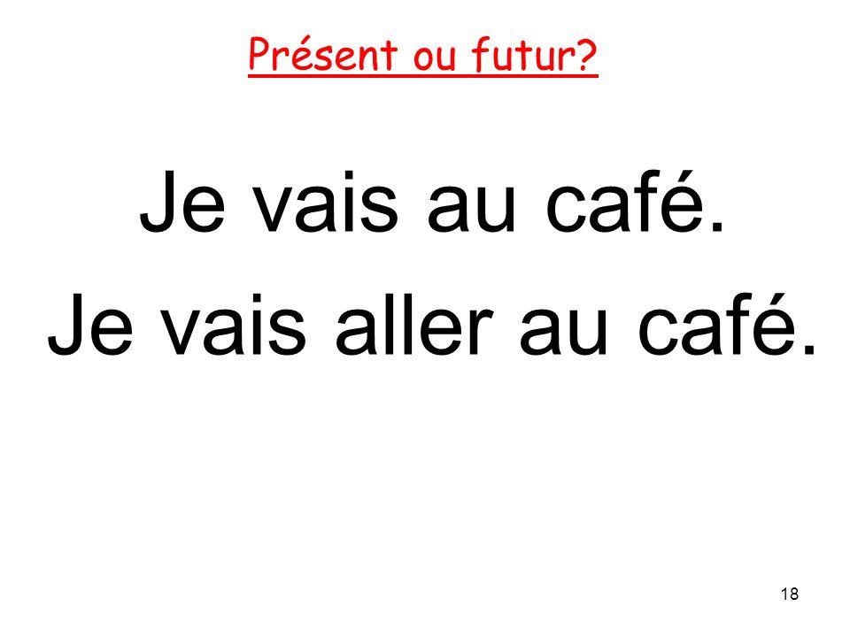 Je vais au café. Je vais aller au café.
