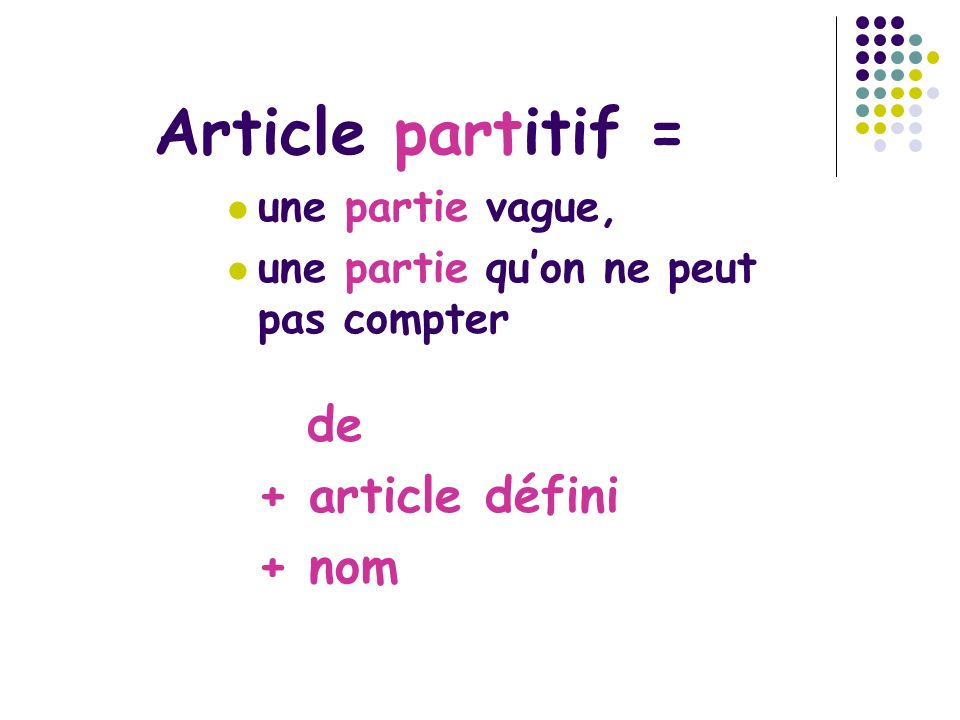 Article partitif = + article défini + nom une partie vague,