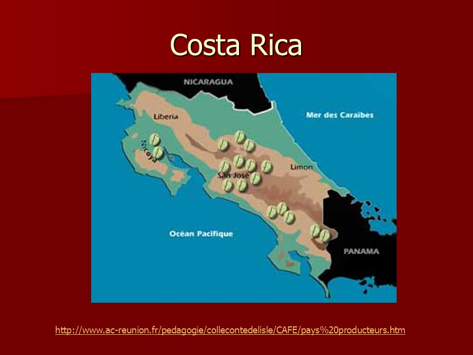 Costa Rica http://www.ac-reunion.fr/pedagogie/collecontedelisle/CAFE/pays%20producteurs.htm