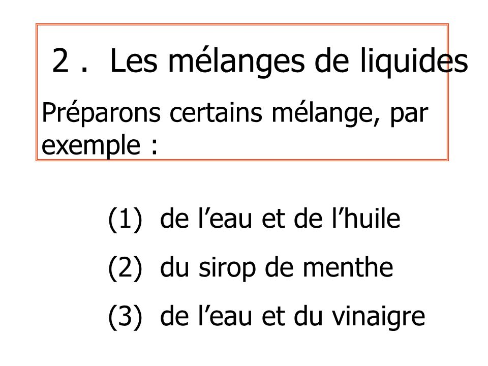 2 . Les mélanges de liquides