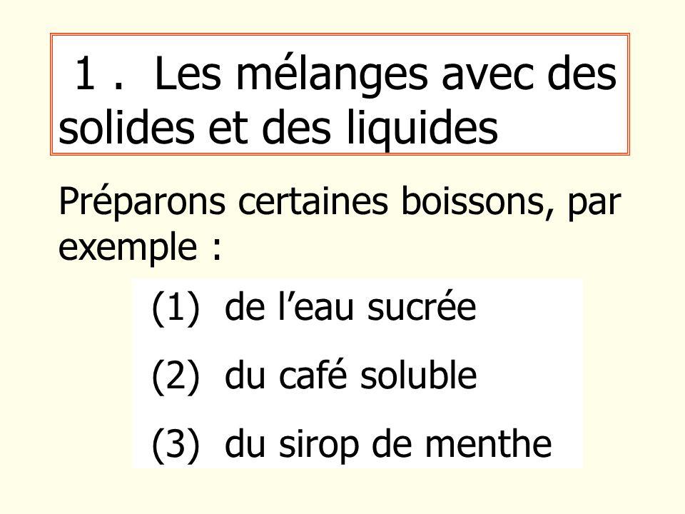 1 . Les mélanges avec des solides et des liquides
