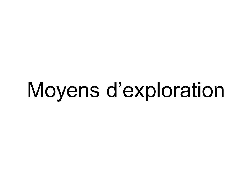 Moyens d'exploration