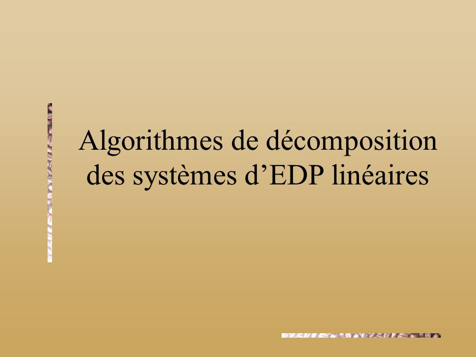 Algorithmes de décomposition des systèmes d'EDP linéaires