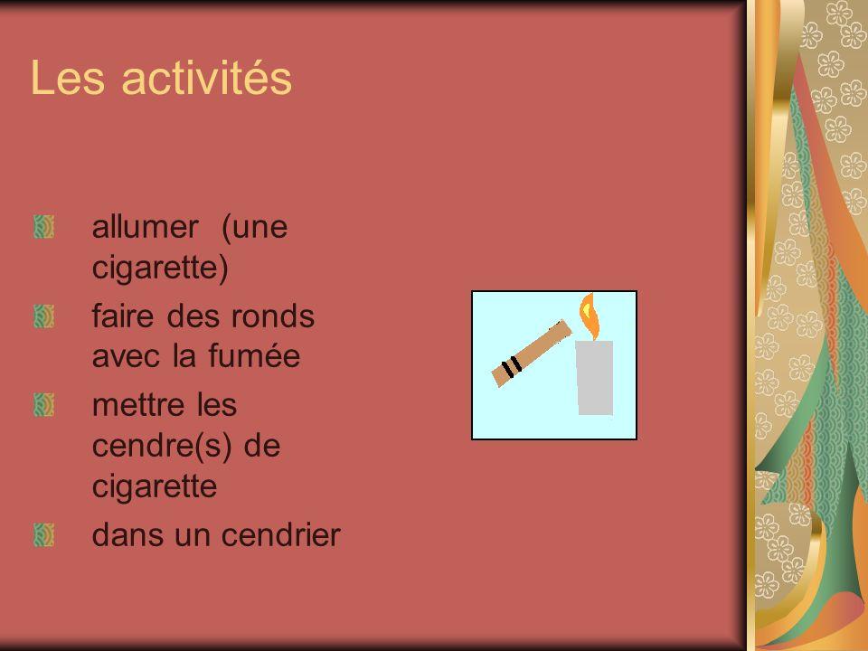 Les activités allumer (une cigarette) faire des ronds avec la fumée