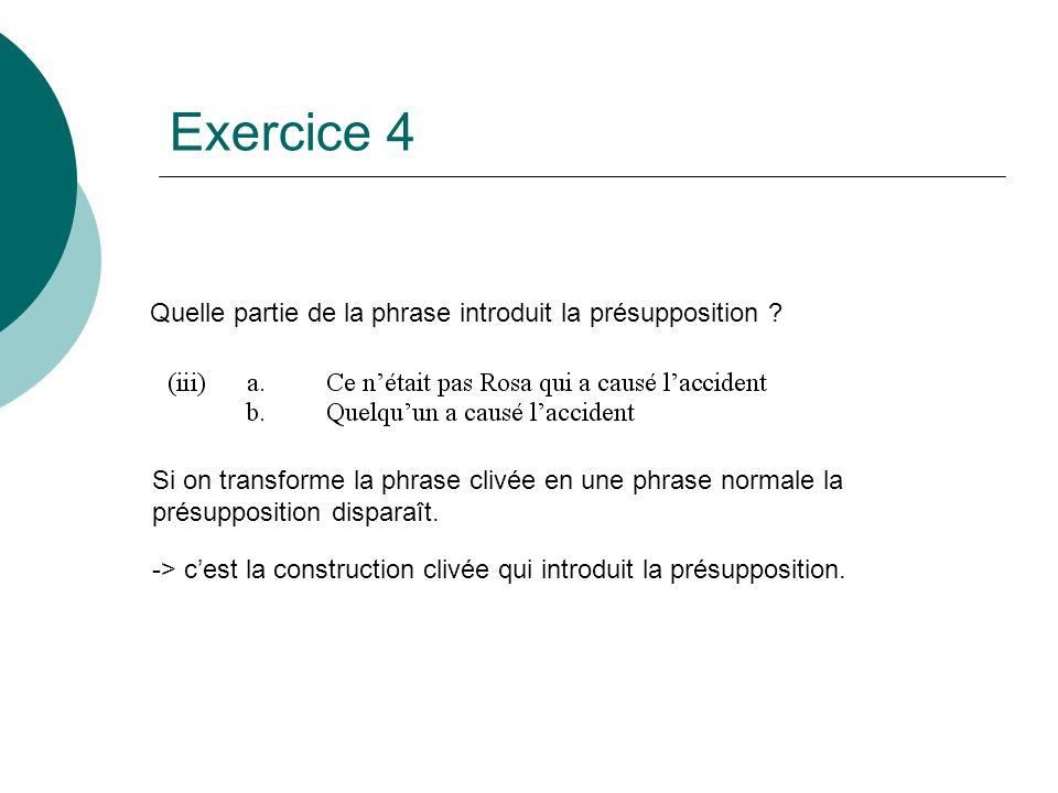 Exercice 4 Quelle partie de la phrase introduit la présupposition