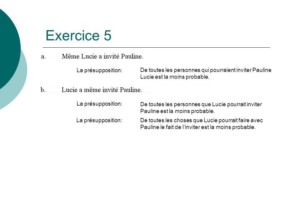 Exercice 5 La présupposition: