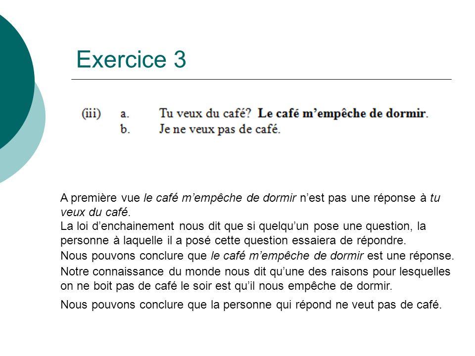 Exercice 3 A première vue le café m'empêche de dormir n'est pas une réponse à tu veux du café.