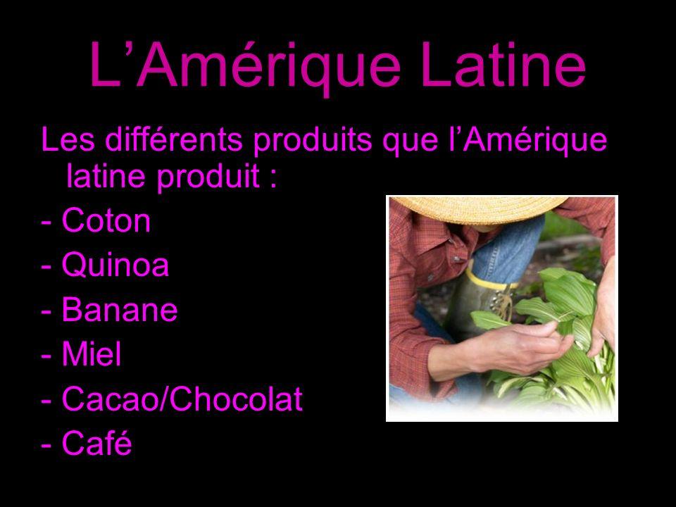 L'Amérique Latine Les différents produits que l'Amérique latine produit : - Coton. - Quinoa. - Banane.