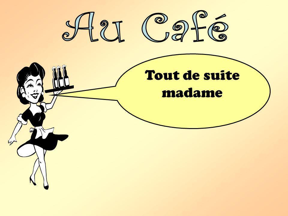 Au Café Tout de suite madame