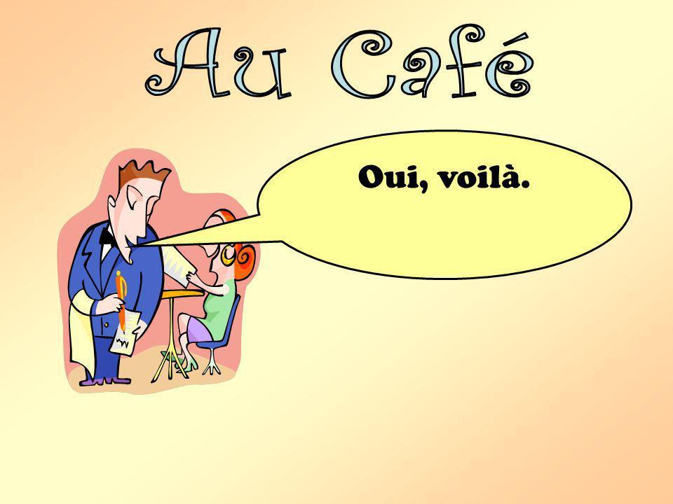 Au Café Oui, voilà.