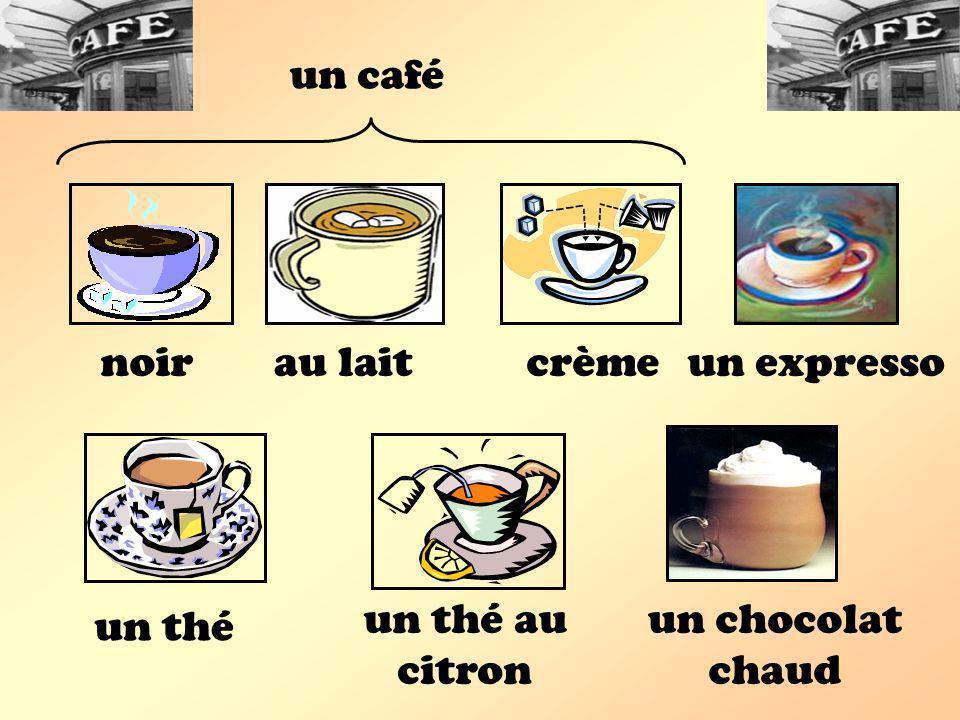 un café noir au lait crème un expresso un thé au citron un chocolat chaud un thé