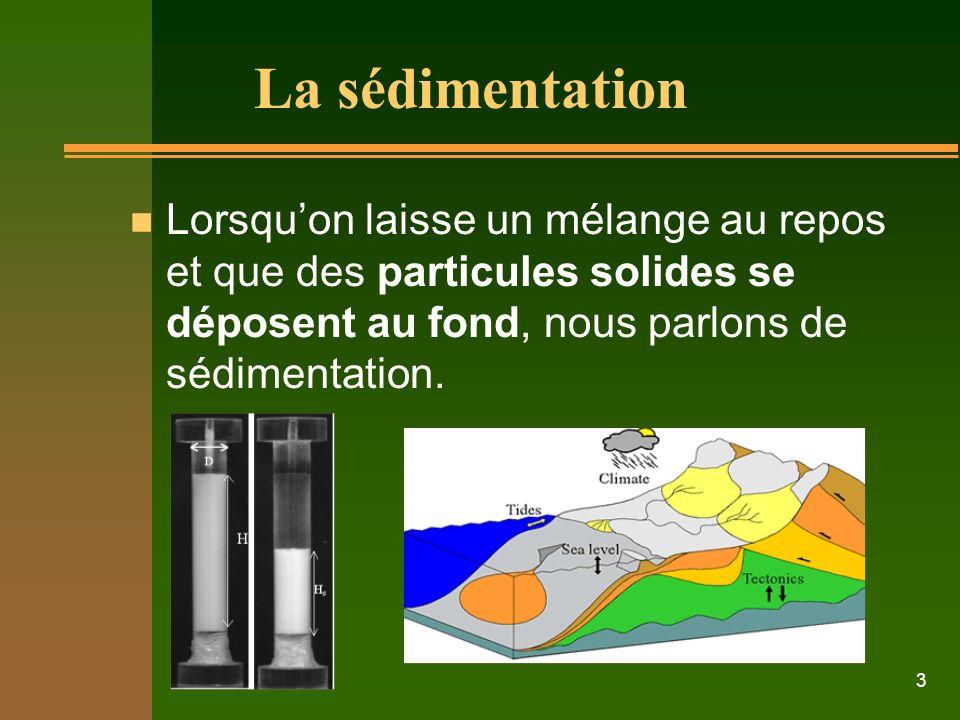 La sédimentation Lorsqu'on laisse un mélange au repos et que des particules solides se déposent au fond, nous parlons de sédimentation.