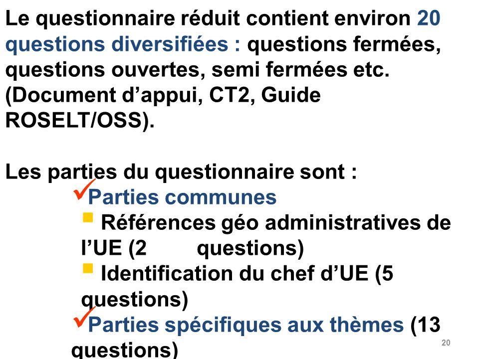 Le questionnaire réduit contient environ 20 questions diversifiées : questions fermées, questions ouvertes, semi fermées etc. (Document d'appui, CT2, Guide ROSELT/OSS).