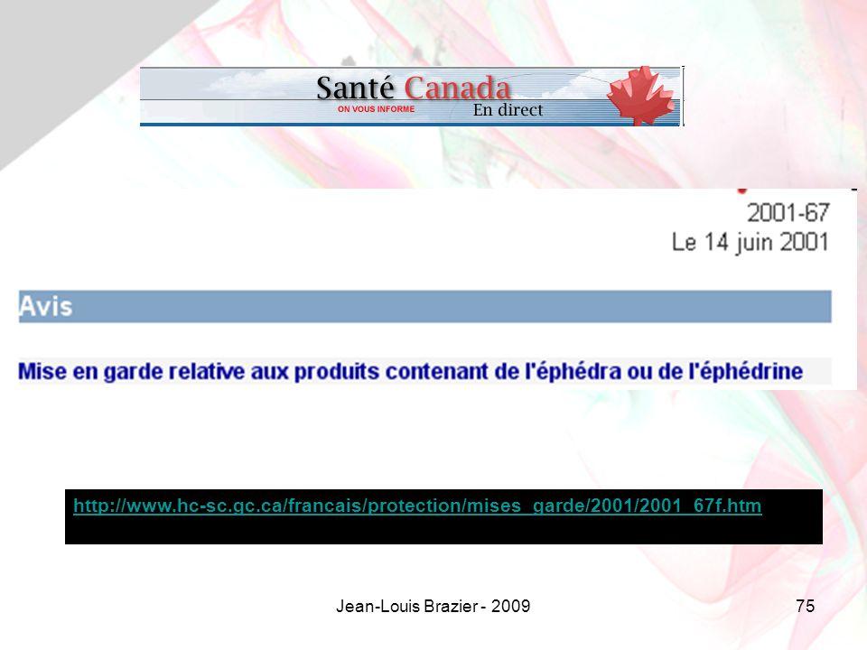 http://www.hc-sc.gc.ca/francais/protection/mises_garde/2001/2001_67f.htm Jean-Louis Brazier - 2009