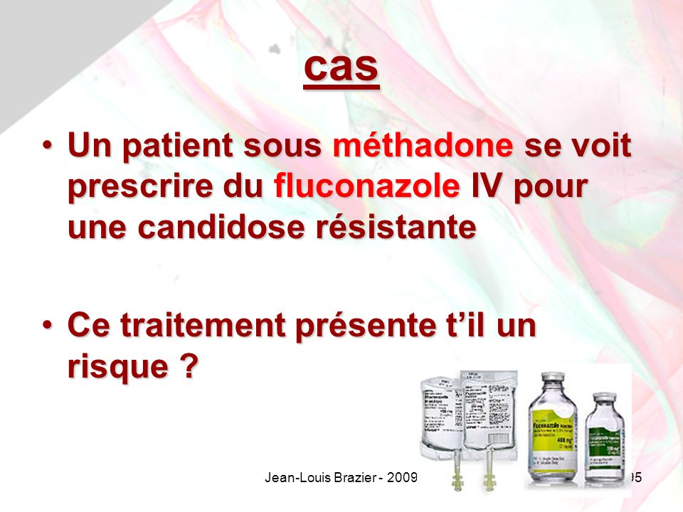 cas Un patient sous méthadone se voit prescrire du fluconazole IV pour une candidose résistante. Ce traitement présente t'il un risque