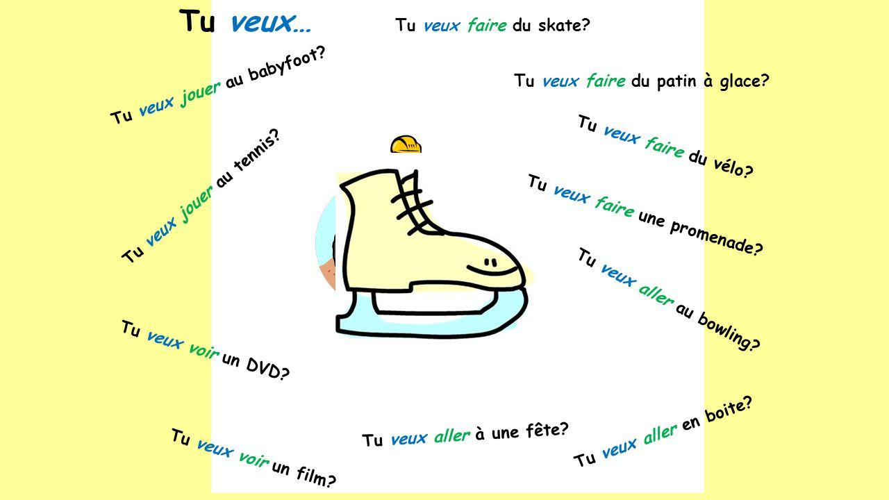 Tu veux… Tu veux faire du skate Tu veux jouer au babyfoot