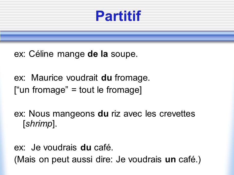 Partitif ex: Céline mange de la soupe.
