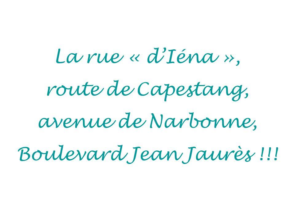La rue « d'Iéna », route de Capestang, avenue de Narbonne, Boulevard Jean Jaurès !!!