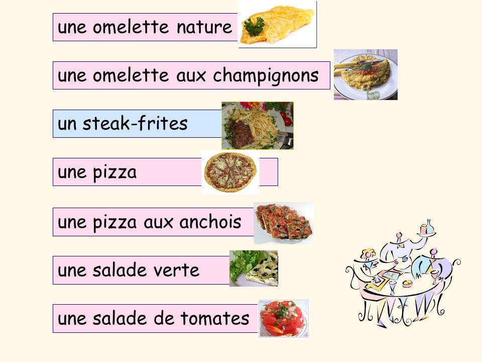 une omelette nature une omelette aux champignons. un steak-frites. une pizza. une pizza aux anchois.