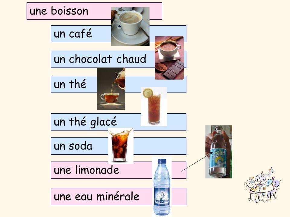 une boisson une boisson. un café. un chocolat chaud. un thé. un thé glacé. un soda. une limonade.