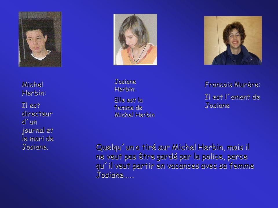 Josiane Herbin: Elle est la femme de Michel Herbin. Michel Herbin: Il est directeur d´un journal et le mari de Josiane.