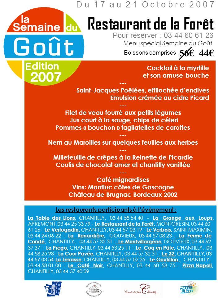Restaurant de la Forêt 56€ 44€ D u 1 7 a u 2 1 O c t o b r e 2 0 0 7