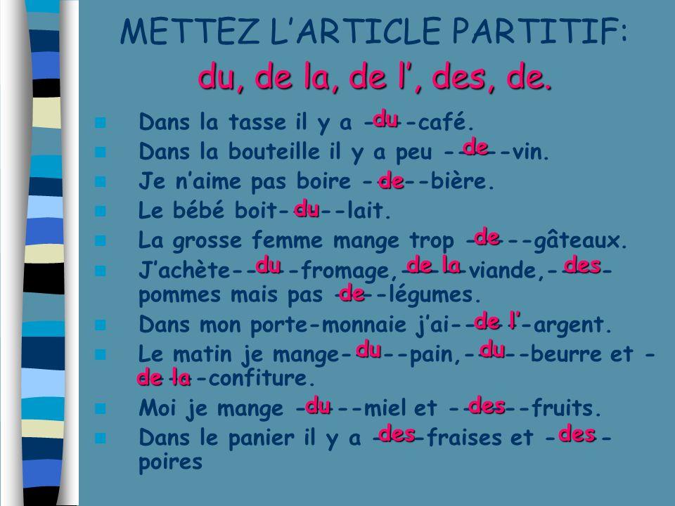METTEZ L'ARTICLE PARTITIF: du, de la, de l', des, de.