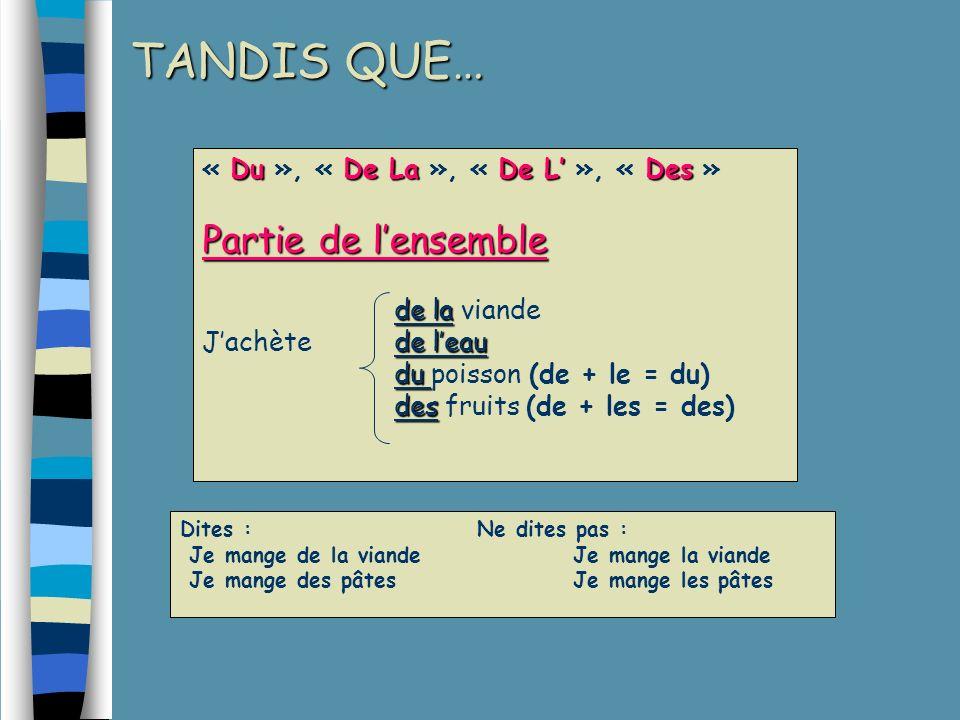 TANDIS QUE… Partie de l'ensemble « Du », « De La », « De L' », « Des »