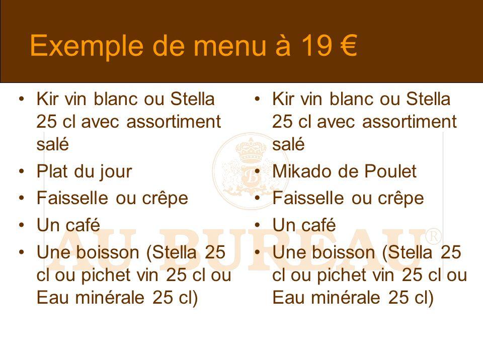 Exemple de menu à 19 € Kir vin blanc ou Stella 25 cl avec assortiment salé. Plat du jour. Faisselle ou crêpe.