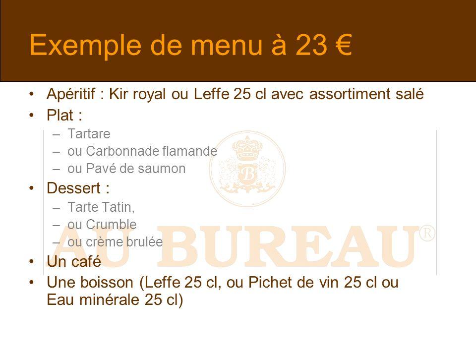 Exemple de menu à 23 € Apéritif : Kir royal ou Leffe 25 cl avec assortiment salé. Plat : Tartare.