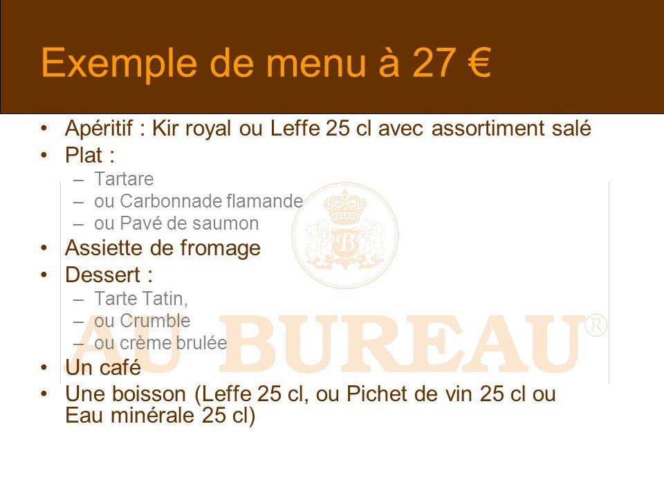 Exemple de menu à 27 € Apéritif : Kir royal ou Leffe 25 cl avec assortiment salé. Plat : Tartare.